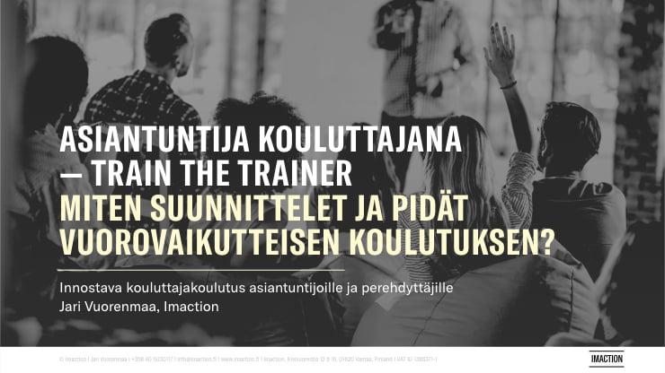 Kouluttajakoulutus Asiantuntija kouluttajana, valmentajana Jari Vuorenmaa, Imaction. Miten suunnittelet ja pidät vuorovaikutteisen koulutuksen. Innostava koulutustaitojen valmennus eli Train the trainer asiantuntijoille. Kouluttamistaitojen valmennus sopii myös perehdyttäjille.