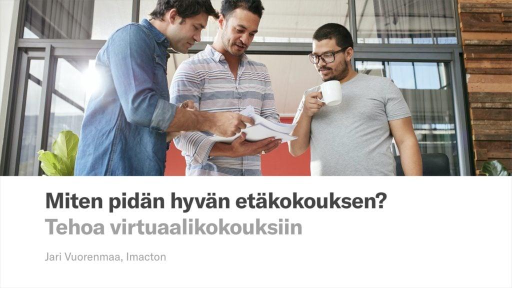 Tehoa virtuaalikokouksiin: koulutus etäkokousten pitämiseen ja virtuaalikokouksiin osallistumiseen. Valmennus Jari Vuorenmaa, Imaction