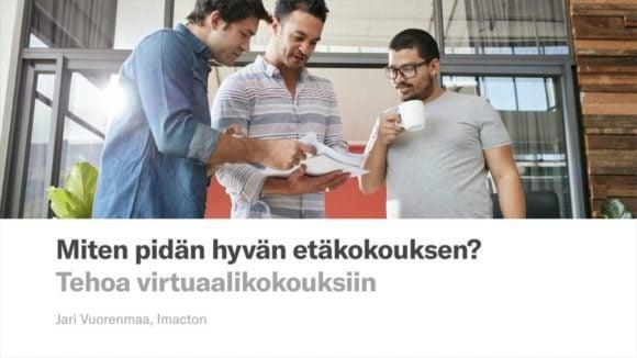 Etäkokousten pitämisen koulutus - Tehoa virtuaalikokouksiin - virtuaalifasilitoinnin valmentaja Jari Vuorenmaa, Imaction