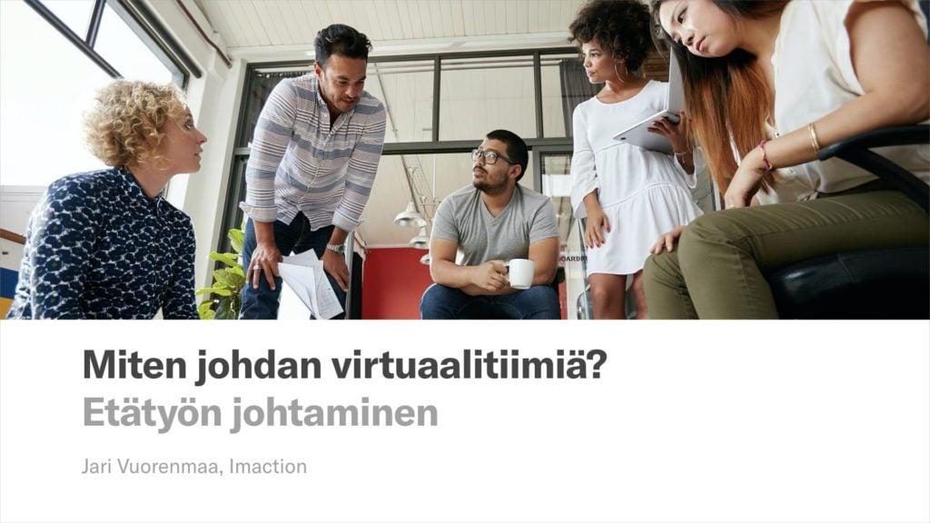 Etätyön johtaminen: Virtuaalitiimin johtamisen koulutus etätiimien vetäjille. Jari Vuorenmaa, Imaction