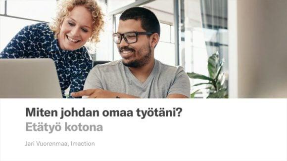 Etätyö kotona - oman työn johtamisen ja itsensä johtamisen koulutus etätyön tekijöille - kouluttaja Jari Vuorenmaa, Imaction