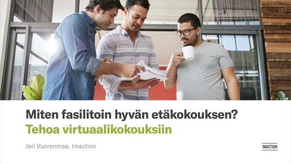 Etäkokousten pitämisen ja virtuaalikokousten fasilitoinnin koulutus — Tehoa virtuaalikokouksiin, kouluttaja Jari Vuorenmaa, Imaction.