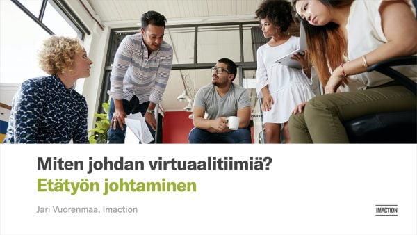 Etätyön ja virtuaalitiimin johtamisen koulutus — etätyön kouluttajana Jari Vuorenmaa, Imaction.